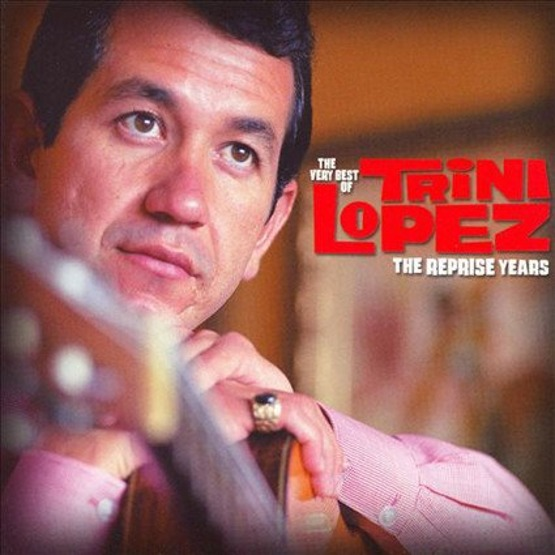 The Very Best Of Trini Lopez - The Reprise Years